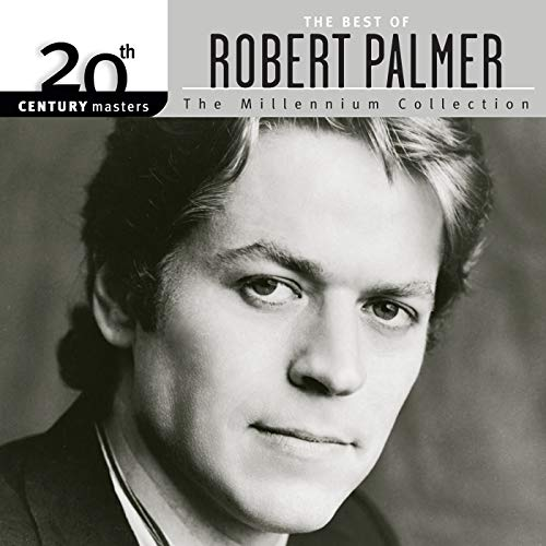20th Century Masters: The Millennium Collection: The Best Of Robert Palmer (Best Of Robert Palmer)