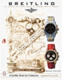 Breitling: The History of a Great Brand of Watches 1884 to the Present...