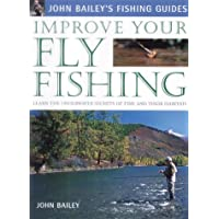 Improve Your Fly Fishing: Learn the Underwater Secrets of Fish Behaviour and Habitats (John Bailey's Fishing Guides)