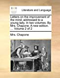 Letters on the Improvement of the Mind, Addressed to a Young Lady in Two Volumes by Mrs Chapone a New Edition Volume 2, Chapone, 1170120180