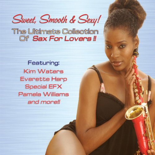 Sexy Sweet - Sweet, Smooth & Sexy! The Ultimate Collection of Sax For Lovers