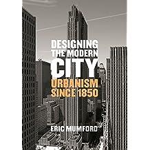 Designing the Modern City: Urbanism Since 1850