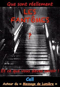 Que sont réellement les Fantômes ?: et ce que vous devez savoir ! (Cell - Voyage Astral t. 2) (French Edition) by [Cerc, Cell]