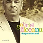 Despre minciuna   Gabriel Liiceanu
