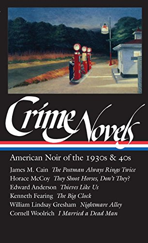 Crime Novels: American Noir of the 1930s and 40s: The Postman Always Rings Twice / They Shoot Horses, Don't They? / Thieves Like Us / The Big Clock / ... a Dead Man (Library of America) (Vol 1)