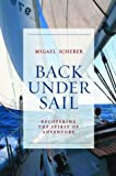 img - for Back Under Sail: Recovering the Spirit of Adventure by Migael Scherer (2003-09-18) book / textbook / text book