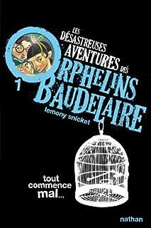 Les désastreuses aventures des orphelins Baudelaire : [1] : tout commence mal, Snicket, Lemony