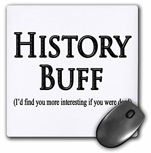 3dRose History Buff Id Find You More Interesting If You Were Dead Mouse Pad (mp_193319_1)