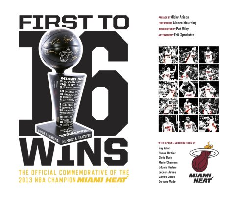 First To 16 Wins - The Official Commemorative of the NBA Champion Miami Heat