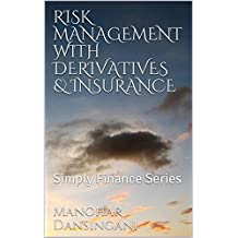 RISK  MANAGEMENT  WITH  DERIVATIVES  &  INSURANCE: Simply Finance Series