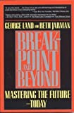 Breakpoint and Beyond : Mastering the Future - Today, Land, George and Jarman, Beth, 0962660523