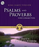 KJV, Psalms and Proverbs for Commuters, Audio CD: 31 Days of Praise and Wisdom from the King James Version Bible