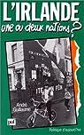 L'Irlande, une ou deux nations? par Guillaume