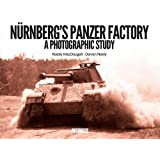 Nurnberg's Panzer Factory: A Photographic Study