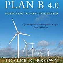 Plan B 4.0: Mobilizing to Save Civilization (Substantially Revised) Audiobook by Lester R. Brown Narrated by Richard Allen