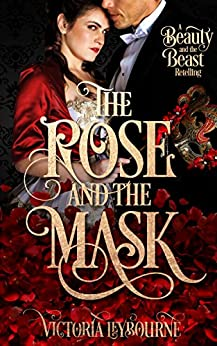 The Rose and the Mask: A Beauty and the Beast Retelling (Fairytale Masquerades Book 1) (English Edition) de [Leybourne, Victoria]