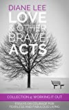 Collection 4 - Working It Out: Essays on courage for fearless and fabulous living: (Love & Other Brave Acts series)