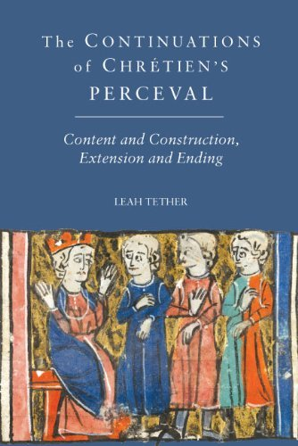 The Continuations of Chr?tien's Perceval: Content and Construction, Extension and Ending: 79 (Arthurian Studies) by Leah Tether -