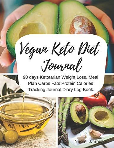 Vegan Keto Diet Journal: 90 days Ketotarian Weight Loss, Meal Plan Carbs Fats Protein Calories Tracking Journal Diary Log Book. por Naomi J. Shields