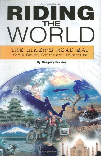 Riding The World: The Biker's Road Map For A Seven-Continent Adventure pdf epub