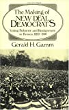 The Making of the New Deal Democrats : Voting Behavior and Realignment in Boston, 1920-1940, Gamm, Gerald H., 0226280616