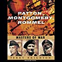 Patton, Montgomery, Rommel: Masters of War Audiobook by Terry Brighton Narrated by Mel Foster