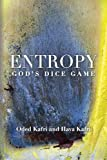 Entropy - God's Dice Game: The book describes the historical evolution of the understanding of entropy, alongside biographies of the scientists who ... communication theory, economy, and sociology