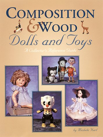Composition & Wood Dolls and Toys: A Collector's Reference Guide