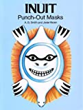 Inuit Punch-Out Masks, Josie Hazen and A. G. Smith, 0486293017