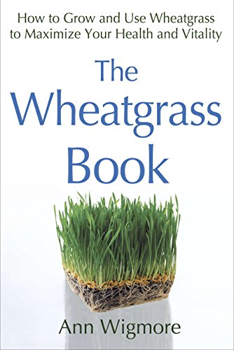 - The Wheatgrass Book: How to Grow and Use Wheatgrass to Maximize Your Health and Vitality by Ann Wigmore