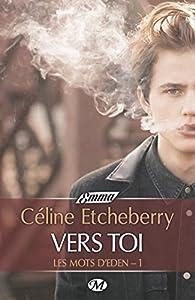 Les mots d'Eden, tome 1 : Vers toi par Céline Etcheberry