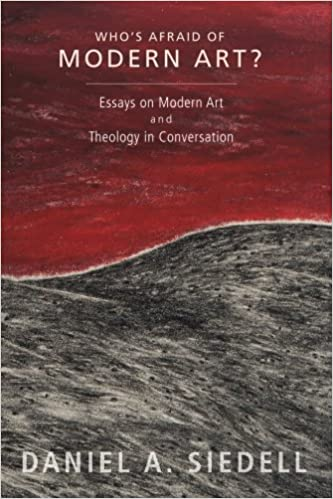 who s afraid of modern art essays on modern art and theology in who s afraid of modern art essays on modern art and theology in conversation daniel a siedell 9781625644428 com books