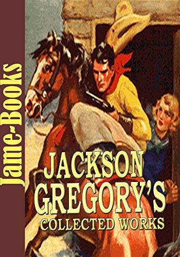 Jackson Gregory's Collected Works: Under Handicap, Wolf Breed, The Everlasting Whisper, and More  (10 Works): The Western Fictions