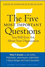 The Five Most Important Questions You Will Ever Ask About Your Organization: An Inspiring Tool for Organizations and the People Who Lead Them (J-B Leader ... Institute/PF Drucker Foundation Book 90) Kindle Edition