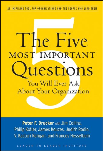 The Five Most Important Questions You Will Ever Ask About Your Organization (J B Leader to Leader Institute PF Drucker Foundation Book 90) (English Edition)