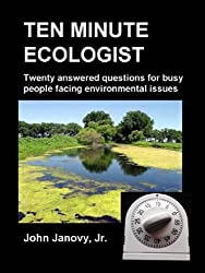TEN MINUTE ECOLOGIST: Twenty Answered Questions for Busy People facing Environmental Issues, 2nd Edition