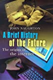 A Brief History of the Future: Origins and Destiny of the Internet