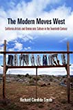 The Modern Moves West : California Artists and Democratic Culture in the Twentieth Century, Candida Smith, Richard, 0812222210