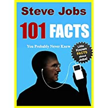 101 Facts...Steve Jobs: 101 Facts About Steve Jobs You Probably Never Knew (facts101 Book 2)