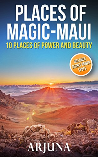 Places of Magic MAUI: 10 Places of Power and Beauty; Including Secret Power Spots