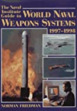 The Naval Institute Guide to World Naval Weapons Systems, 1997-1998, Norman Friedman, 1557502684