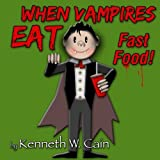 When Vampires Eat Fast Food, Kenneth Cain, 1478285206