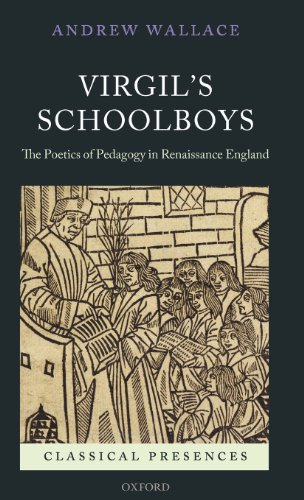 Virgil's Schoolboys: The Poetics of Pedagogy in Renaissance England (Classical Presences)
