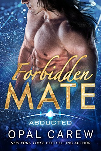 Forbidden Mate: Steamy Sci-Fi Alien Abduction Romance - A Royal Family Story (Abducted Book 1)