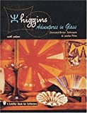 Higgins: Adventures in Glass (A Schiffer Book for Collectors)