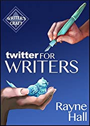 Twitter for Writers: The Author's Guide to Tweeting Success (Writer's Craft Book 8)