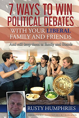 Read Online 7 Ways To Win Political Debates with your Liberal Family and Friends: And still keep them as family and friends pdf