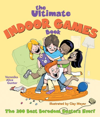 Download The Ultimate Indoor Games Book: The 200 Best Boredom Busters Ever! ebook