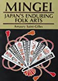 Mingei : Japan's Enduring Folk Arts, Saint-Gilles, Amaury, 0804816069