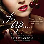 Sex After…: Women Share How Intimacy Changes as Life Changes | Iris Krasnow